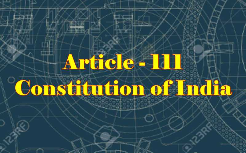 Article 111 of Indian Constitution in Hindi