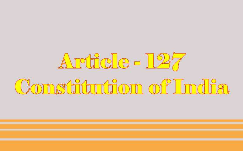 Article 127 of Indian Constitution in Hindi