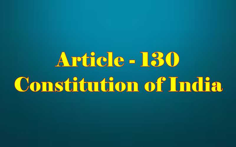 Article 130 of Indian Constitution in Hindi