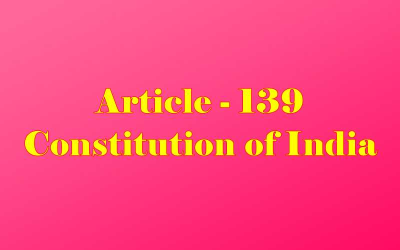 Article 139 of Indian Constitution in Hindi