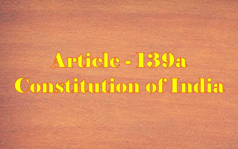 Article 139a of Indian Constitution in Hindi