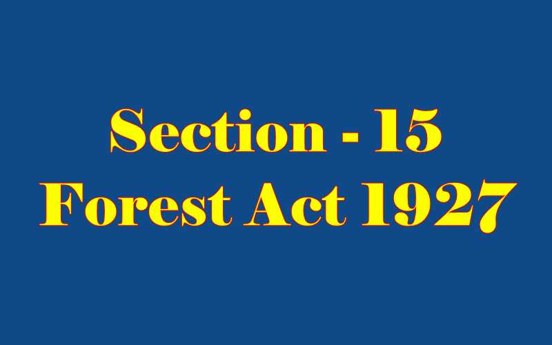 Section 15 of Indian Forest Act in Hindi