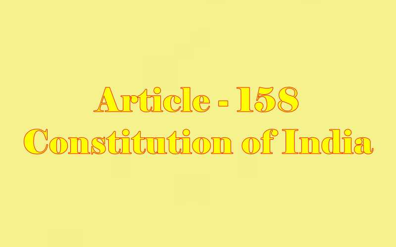 Article 158 of Indian Constitution in Hindi