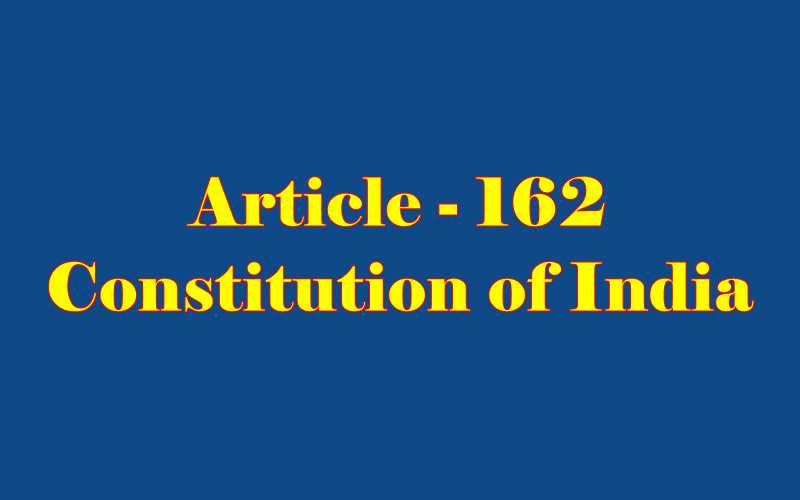 Article 162 of Indian Constitution in Hindi