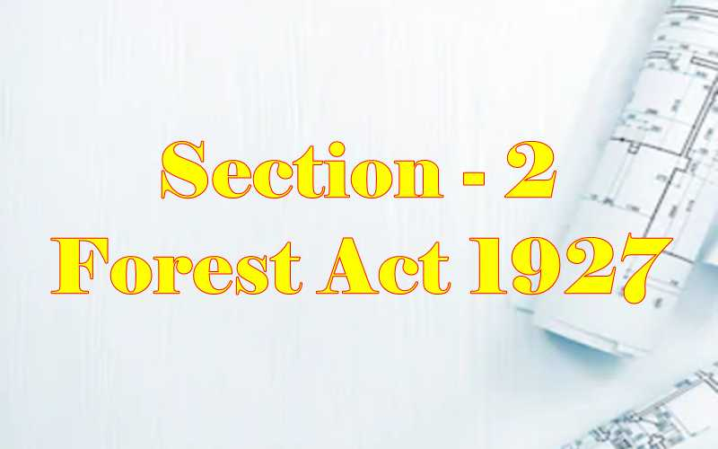 Section 2 of Indian Forest Act in Hindi