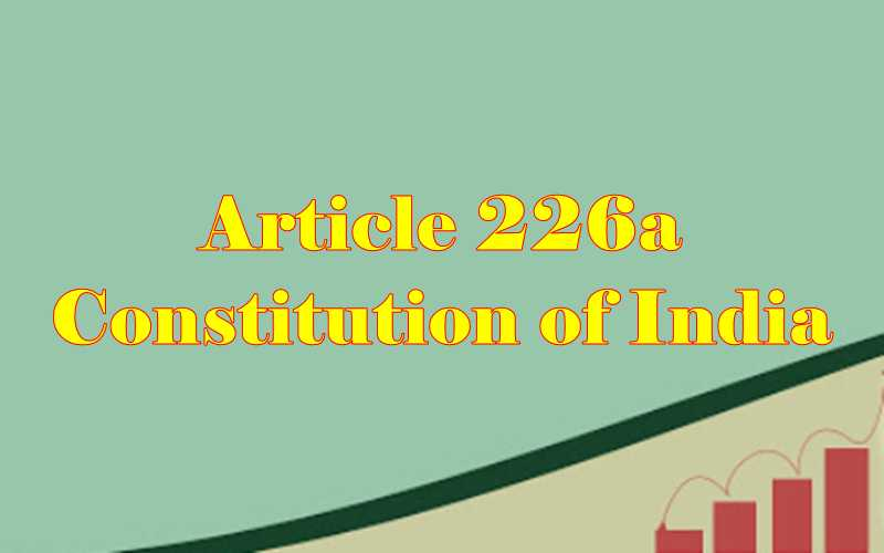 Article 226a of Indian Constitution in Hindi
