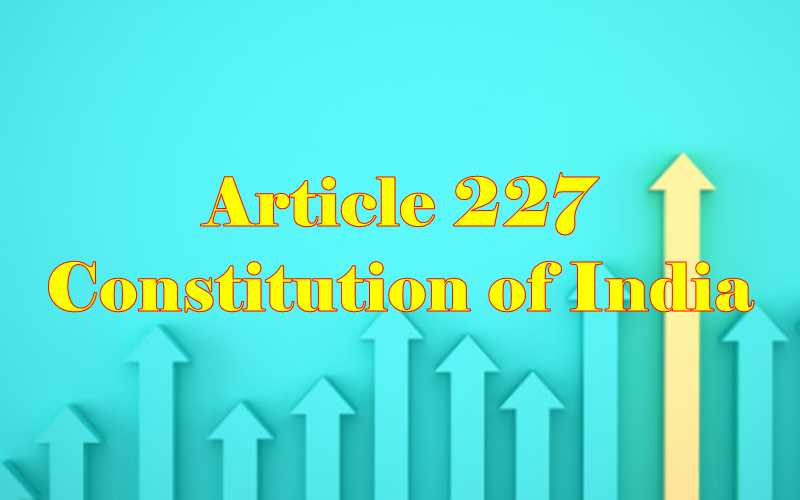 Article 227 of Indian Constitution in Hindi