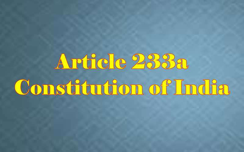 Article 233a of Indian Constitution in Hindi