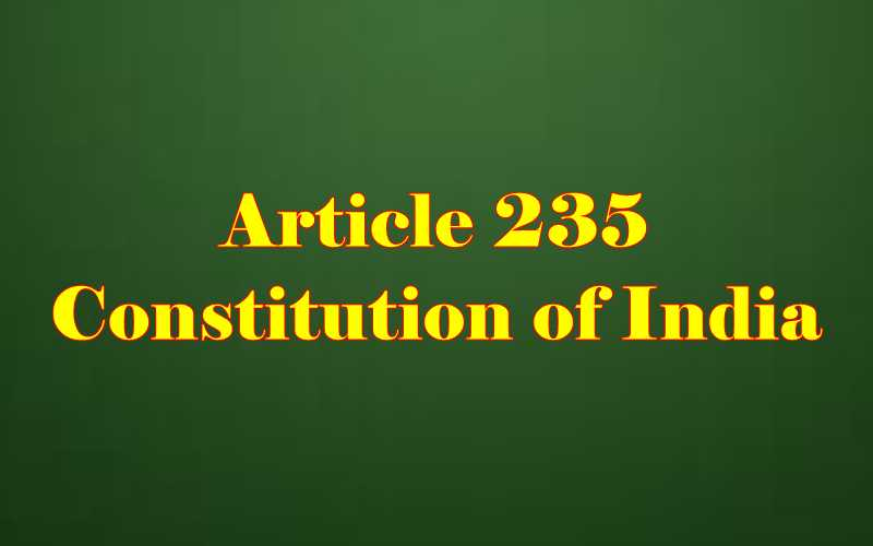 Article 235 of Indian Constitution in Hindi