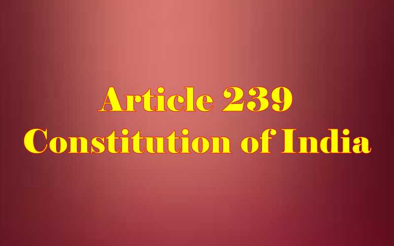 Article 239 of Indian Constitution in Hindi