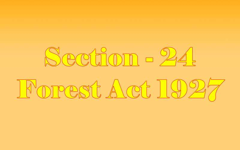 Section 24 of Indian Forest Act in Hindi