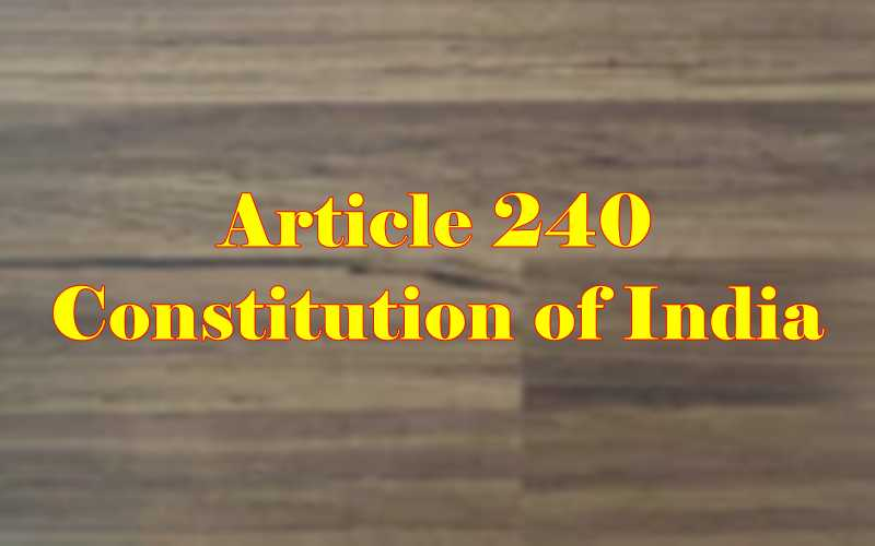 Article 240 of Indian Constitution in Hindi