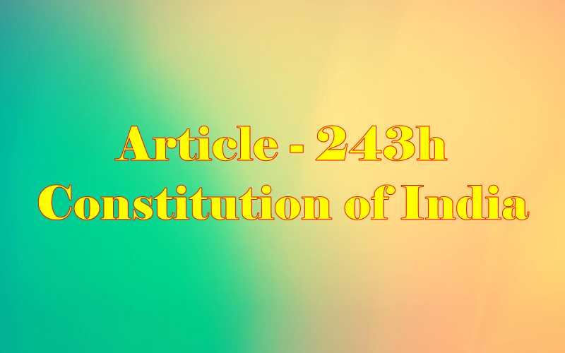 Article 243h of Indian Constitution in Hindi