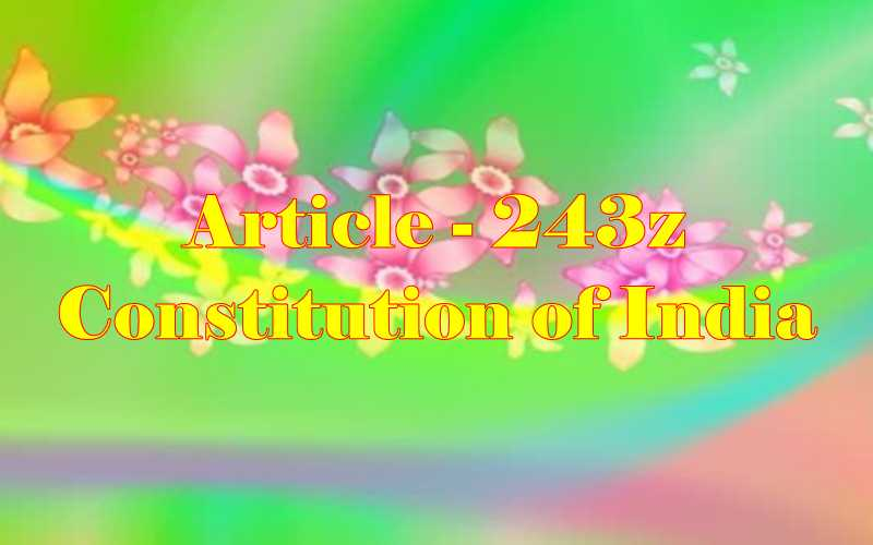 Article 243z of Indian Constitution in Hindi