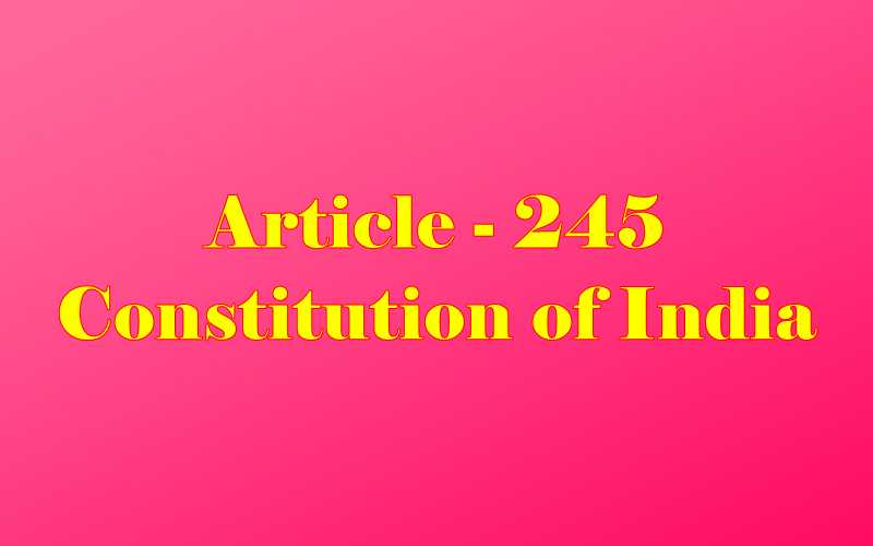 Article 245 of Indian Constitution in Hindi