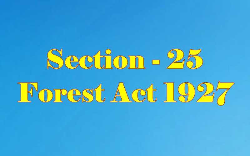 Section 25 of Indian Forest Act in Hindi
