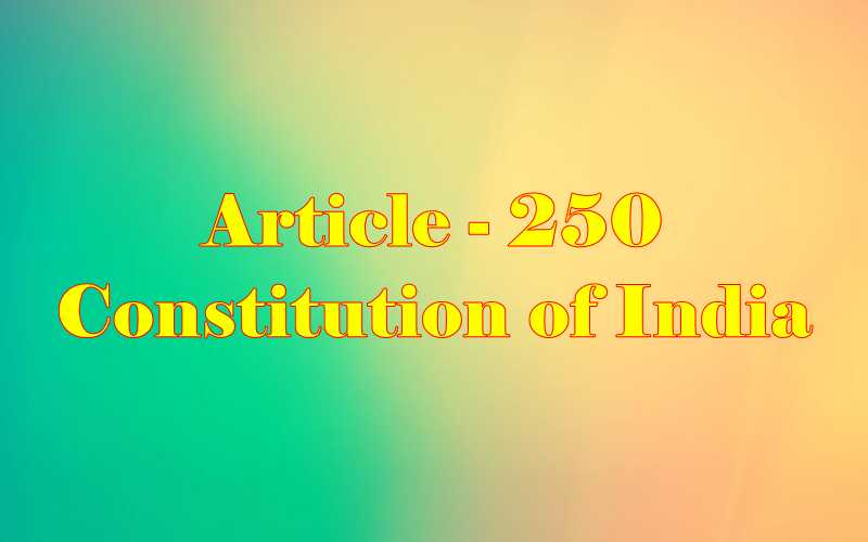 Article 250 of Indian Constitution in Hindi
