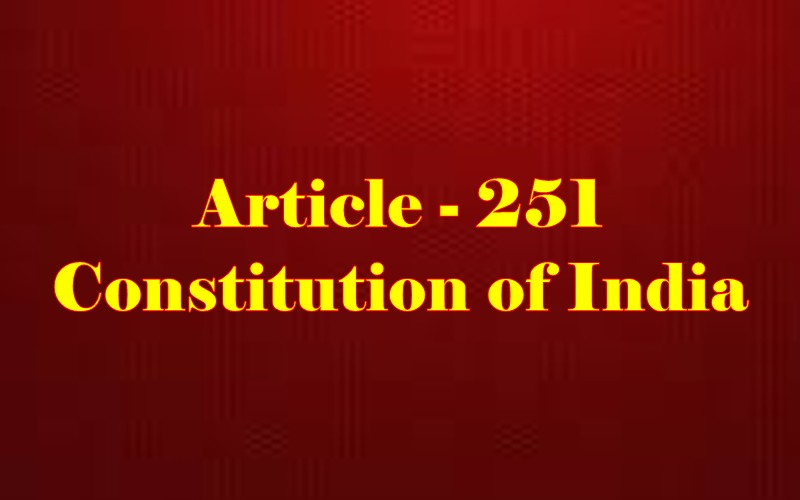 Article 251 of Indian Constitution in Hindi