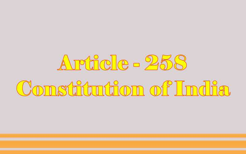 Article 258 of Indian Constitution in Hindi
