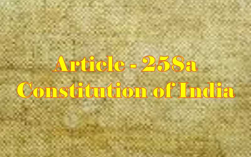 Article 258a of Indian Constitution in Hindi