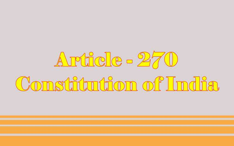 Article 270 of Indian Constitution in Hindi