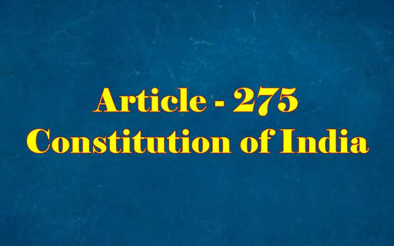 Article 275 of Indian Constitution in Hindi