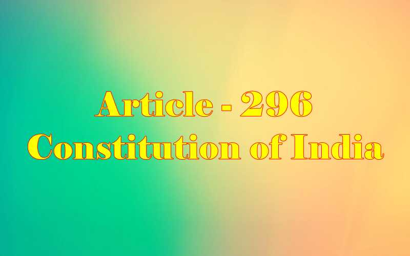 Article 296 of Indian Constitution in Hindi