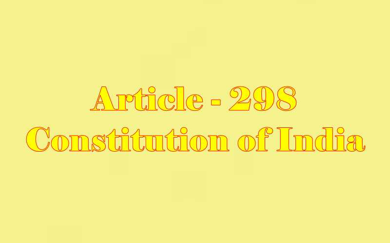 Article 298 of Indian Constitution in Hindi