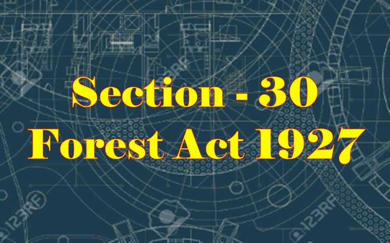 Section 30 of Indian Forest Act in Hindi
