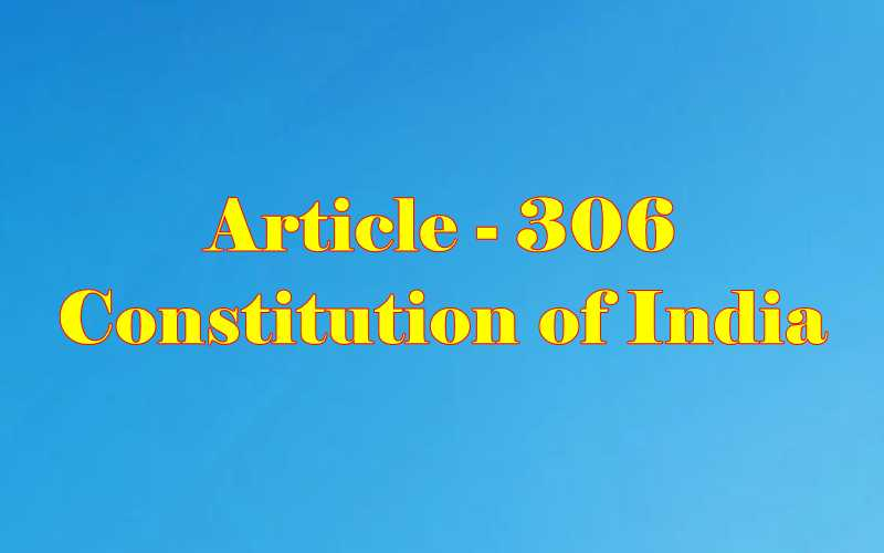 Article 306 of Indian Constitution in Hindi