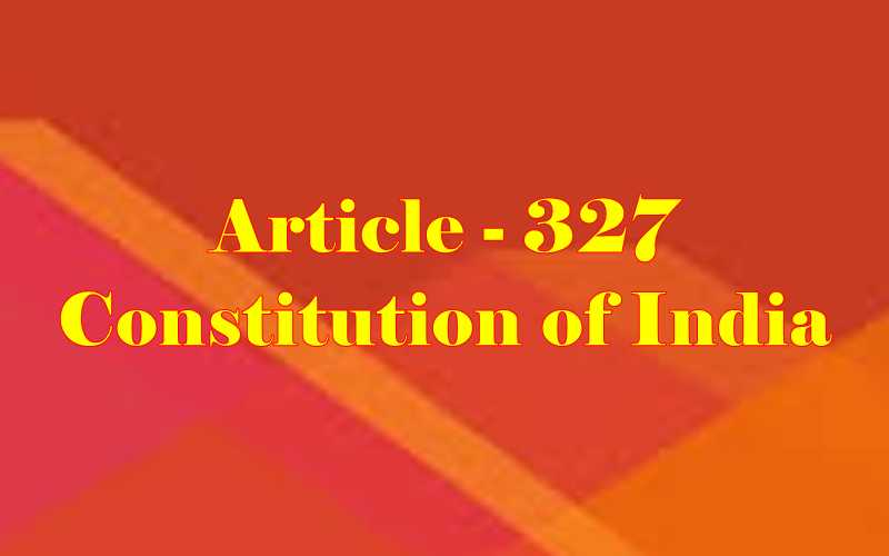 Article 327 of Indian Constitution in Hindi