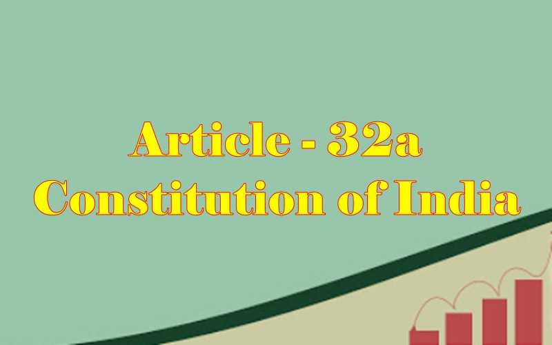 Article 32a of Indian Constitution in Hindi