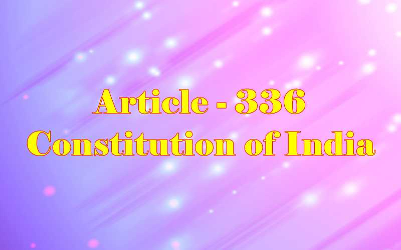 Article 336 of Indian Constitution in Hindi