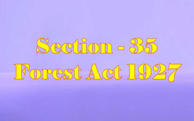 Section 35 of Indian Forest Act in Hindi