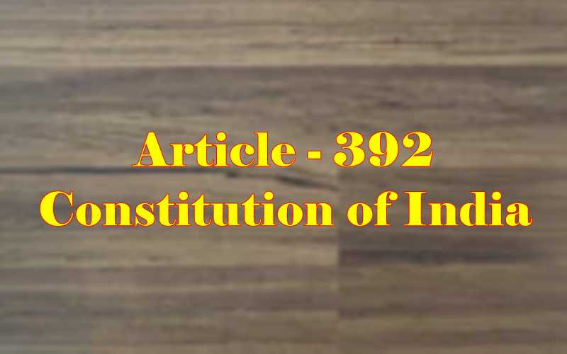 Article 392 of Indian Constitution in Hindi