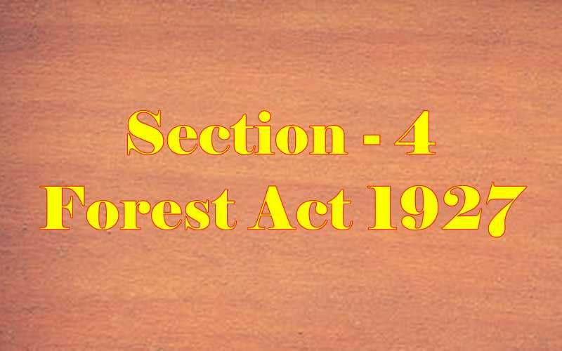 Section 4 of Indian Forest Act in Hindi