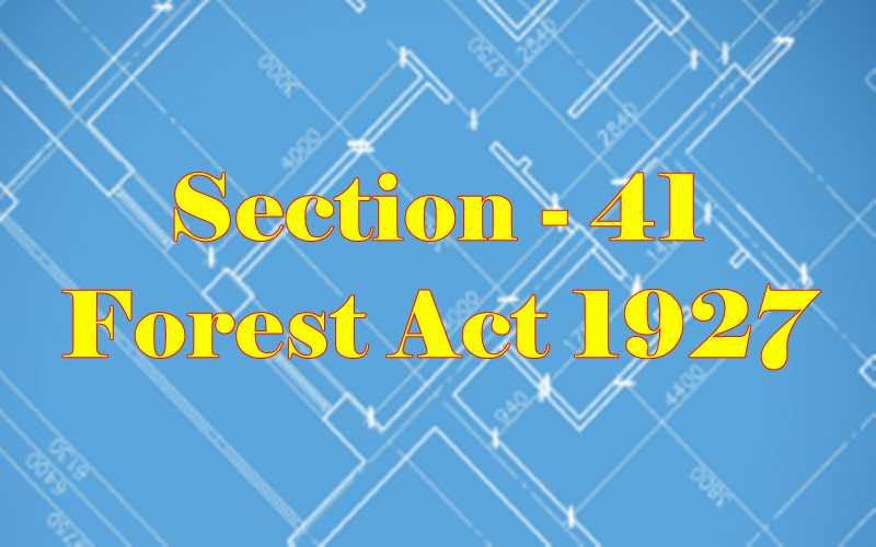Section 41 of Indian Forest Act in Hindi