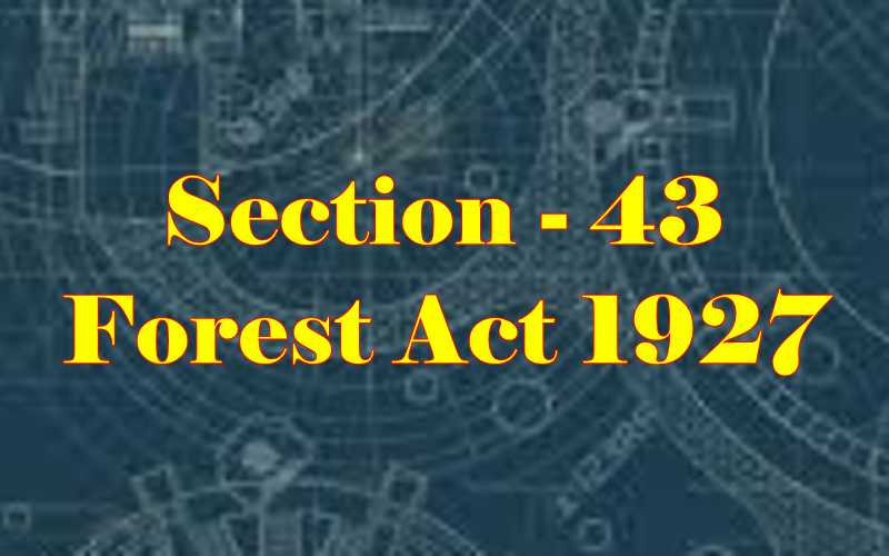 Section 43 of Indian Forest Act in Hindi