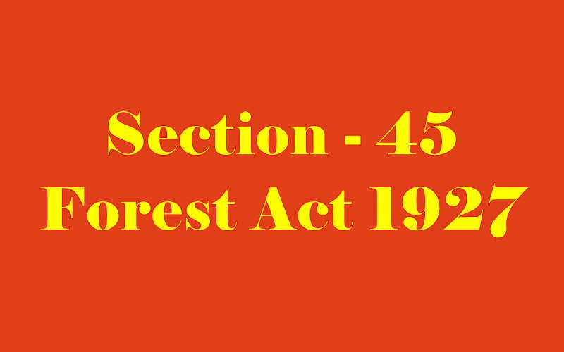 Section 45 of Indian Forest Act in Hindi