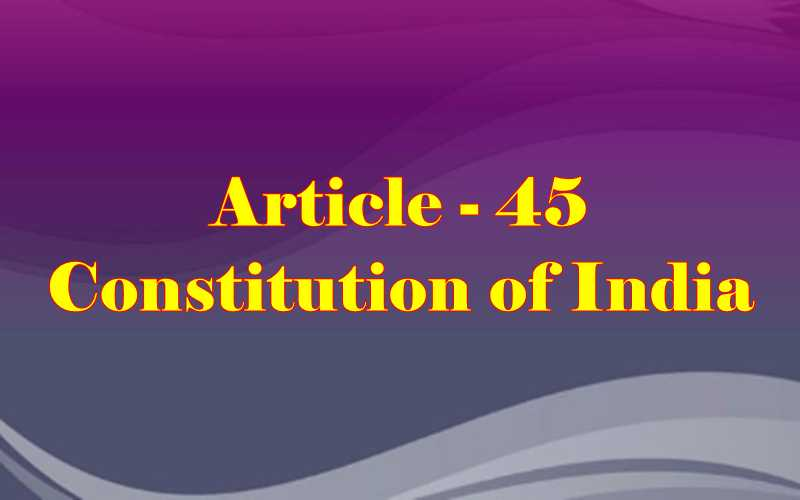 Article 45 of Indian Constitution in Hindi