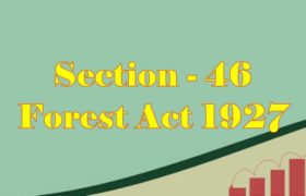 Section 46 of Indian Forest Act in Hindi