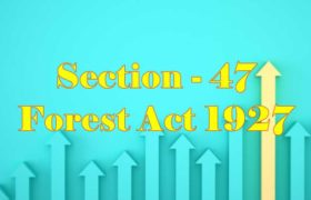 Section 47 of Indian Forest Act in Hindi