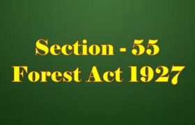 Section 55 of Indian Forest Act in Hindi
