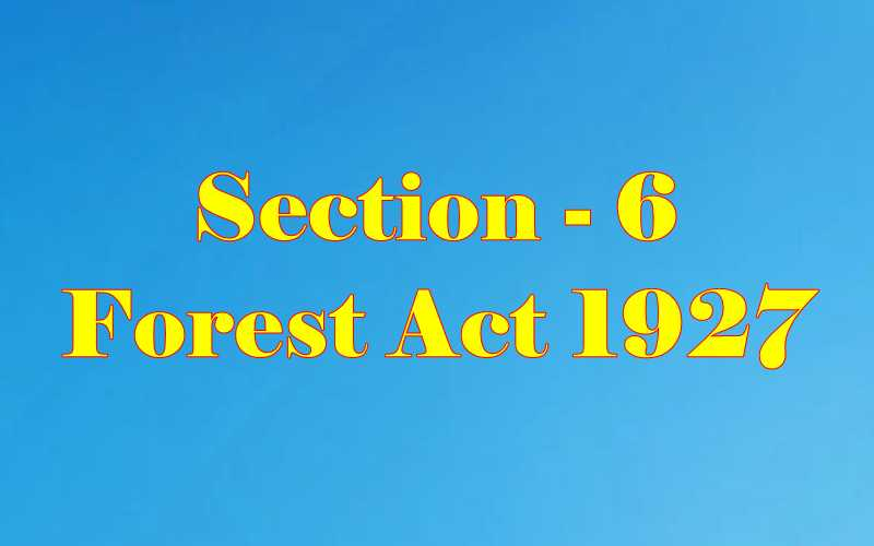 Section 6 of Indian Forest Act in Hindi