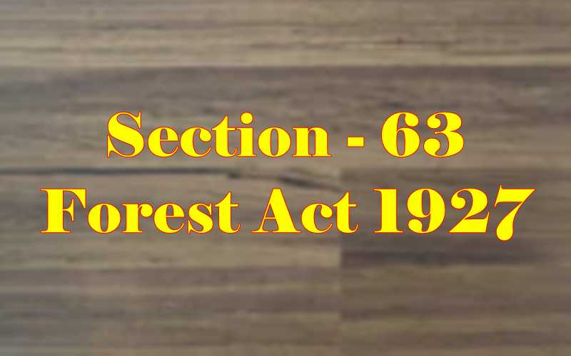 Section 63 of Indian Forest Act in Hindi