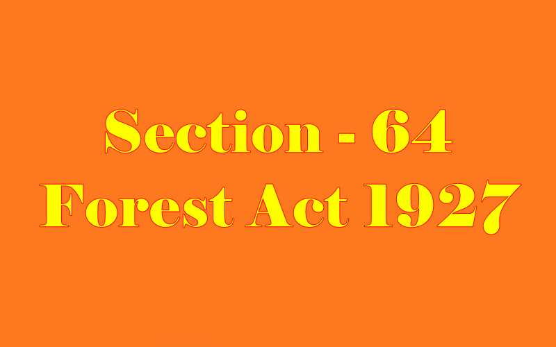 Section 64 of Indian Forest Act in Hindi