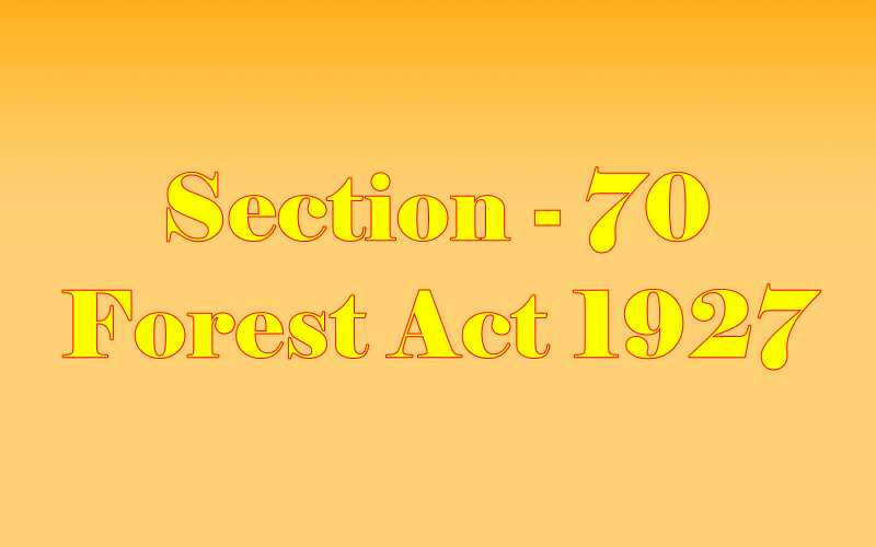 Section 70 of Indian Forest Act in Hindi