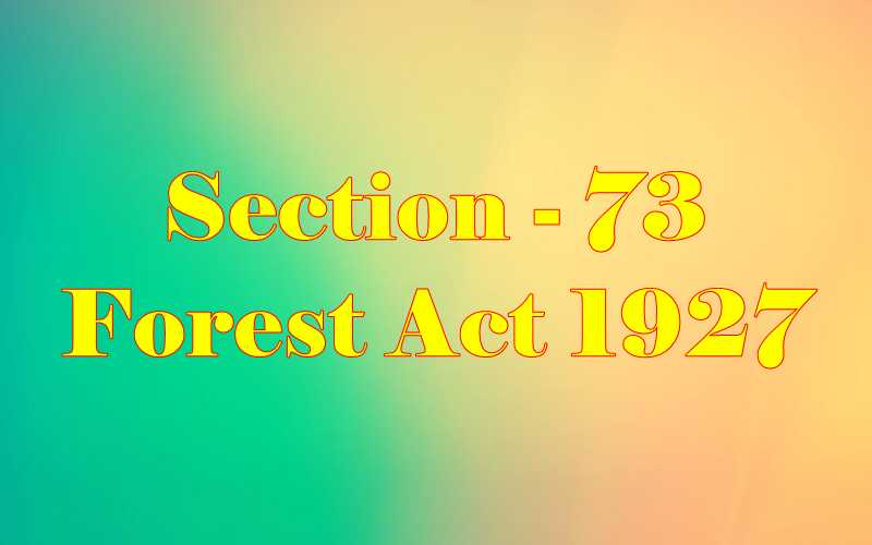 Section 73 of Indian Forest Act in Hindi