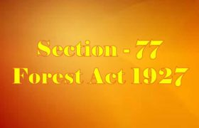 Section 77 of Indian Forest Act in Hindi