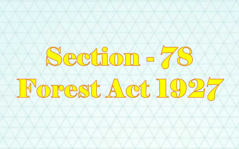 Section 78 of Indian Forest Act in Hindi